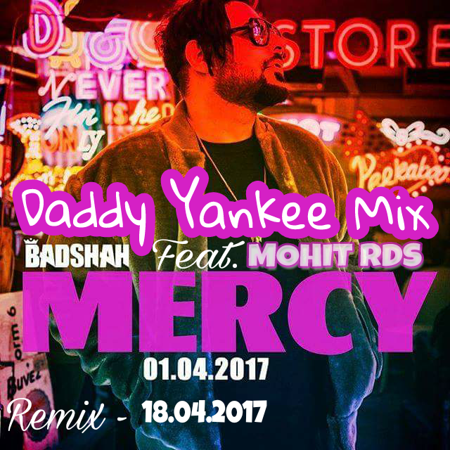 Badshah - Mercy daddy yankee mix by Mohit Rds