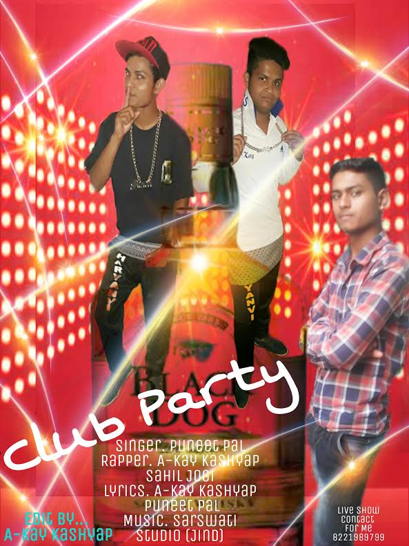 Club party-  A-Kay Kashyap Puneet pal Sahil Jogi